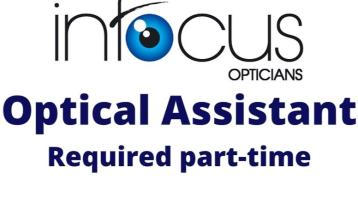 Optical Assistant Required at Infocus Opticians